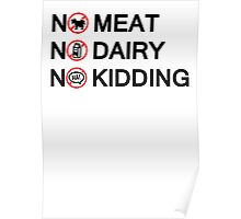 Vegan: no meat, no dairy, no kidding! Poster