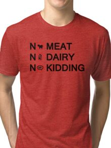 Vegan: no meat, no dairy, no kidding! Tri-blend T-Shirt