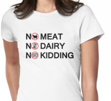 Vegan: no meat, no dairy, no kidding! Womens Fitted T-Shirt