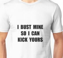 Bust Mine Kick Yours Unisex T-Shirt