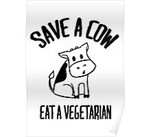 Save a cow, eat a vegetarian Poster