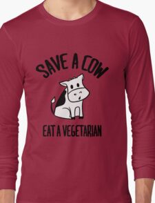 Save a cow, eat a vegetarian Long Sleeve T-Shirt
