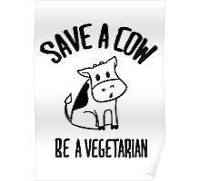 Save a cow, be a vegetarian Poster