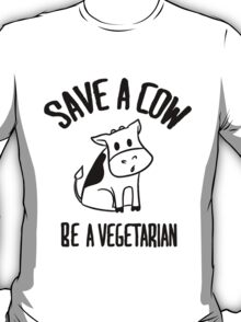 Save a cow, be a vegetarian T-Shirt