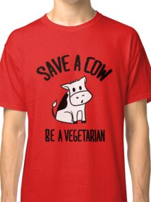 Save a cow, be a vegetarian Classic T-Shirt