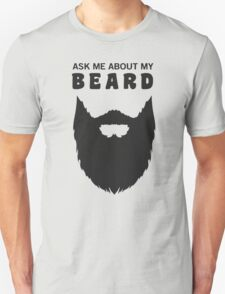 ask me about my beard Unisex T-Shirt