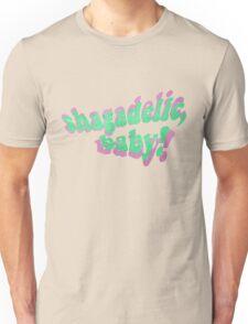 Shagadelic, Baby! Unisex T-Shirt