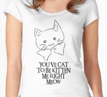 You've Cat To Be Kitten Me Right Meow  Women's Fitted Scoop T-Shirt