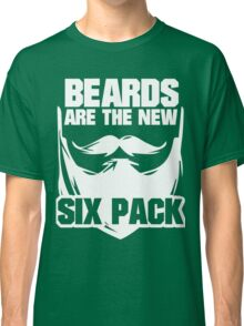 Beards are the New Six Pack Classic T-Shirt