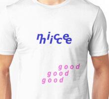 nice nice good good good  Unisex T-Shirt