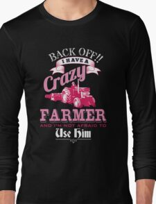 I have a crazy farmer and i am not afraid to use him shirt Long Sleeve T-Shirt