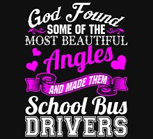 God Found Some of the Most Beautiful Angles and Made them School Bus Drivers Unisex T-Shirt