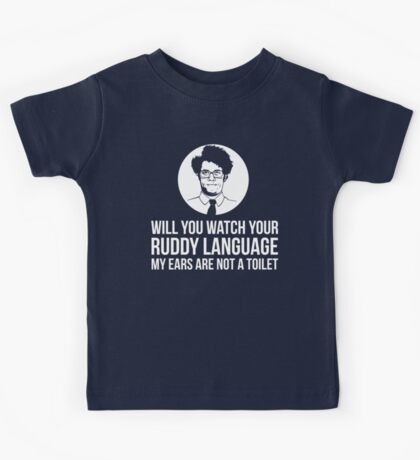 Will You Watch Your Ruddy Language My Ears Are Not A Toilet Kids Tee