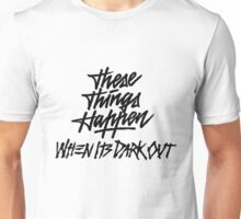 THESE THINGS HAPPEN, WHEN ITS DARK OUT (black) Unisex T-Shirt