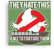 They hate this... Canvas Print