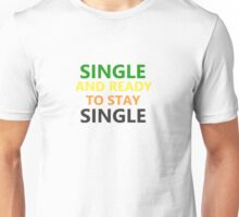 Single and Ready to Stay Single Unisex T-Shirt