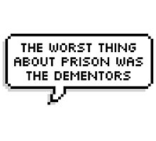 The Worst Thing About Prison Photographic Print