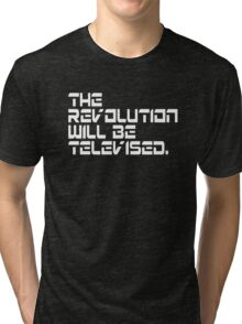 The Revolution Will Be Televised  Tri-blend T-Shirt