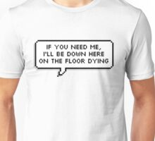 If You Need Me Unisex T-Shirt