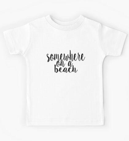 Somewhere on a Beach Kids Tee