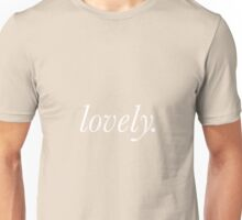 lovely. Unisex T-Shirt