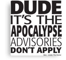 Under The Dome Dude It's The Apocalypse Canvas Print