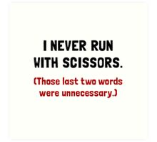Never Run With Scissors Art Print