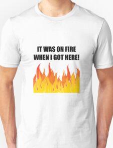 On Fire When Got Here Unisex T-Shirt