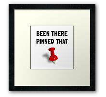 Been There Pinned That Framed Print