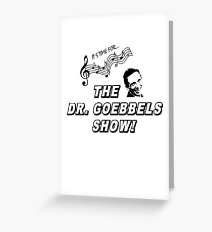 The Dr. Goebbels Show! Greeting Card