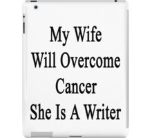 My Wife Will Overcome Cancer She Is A Writer  iPad Case/Skin
