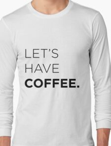 Let's Have Coffee Long Sleeve T-Shirt