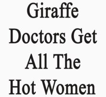Giraffe Doctors Get All The Hot Women by supernova23