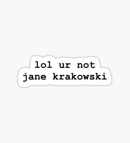 lol ur not jane krakowski Sticker