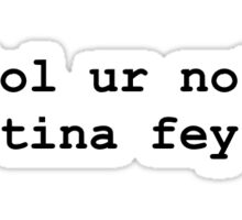 lol ur not tina fey Sticker