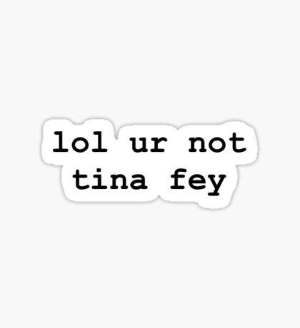 lol ur not tina fey Sticker