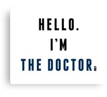 I'm the Doctor Canvas Print