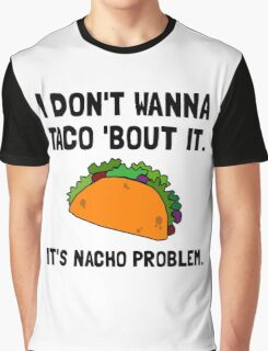 Taco Nacho Problem Graphic T-Shirt