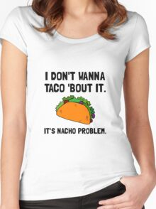 Taco Nacho Problem Women's Fitted Scoop T-Shirt