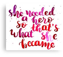 She needed a hero, so that's what she became Canvas Print
