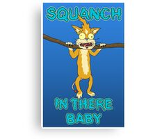 Squanch in there, baby! Canvas Print