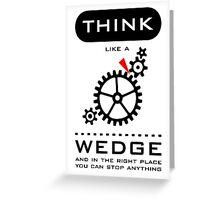 Think like a wedge Greeting Card