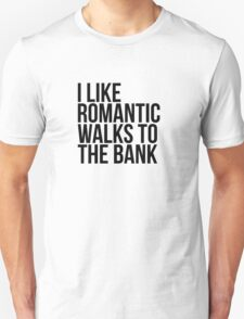 I Like Romantic Walks to the Bank  Unisex T-Shirt