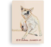 Cute funny dog scratching art with humorous slogan Metal Print
