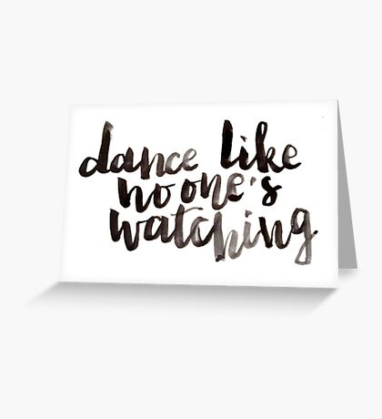 Dance like no one's watching Greeting Card