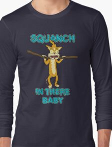 Squanch in there, baby! Long Sleeve T-Shirt