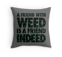 A Friend with Weed is a Friend Indeed Throw Pillow