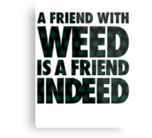 A Friend with Weed is a Friend Indeed Metal Print