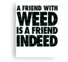 A Friend with Weed is a Friend Indeed Canvas Print
