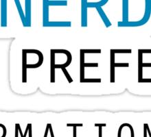 YOU SAY NERD I PREFER INFORMATIONALLY AWESOME Sticker